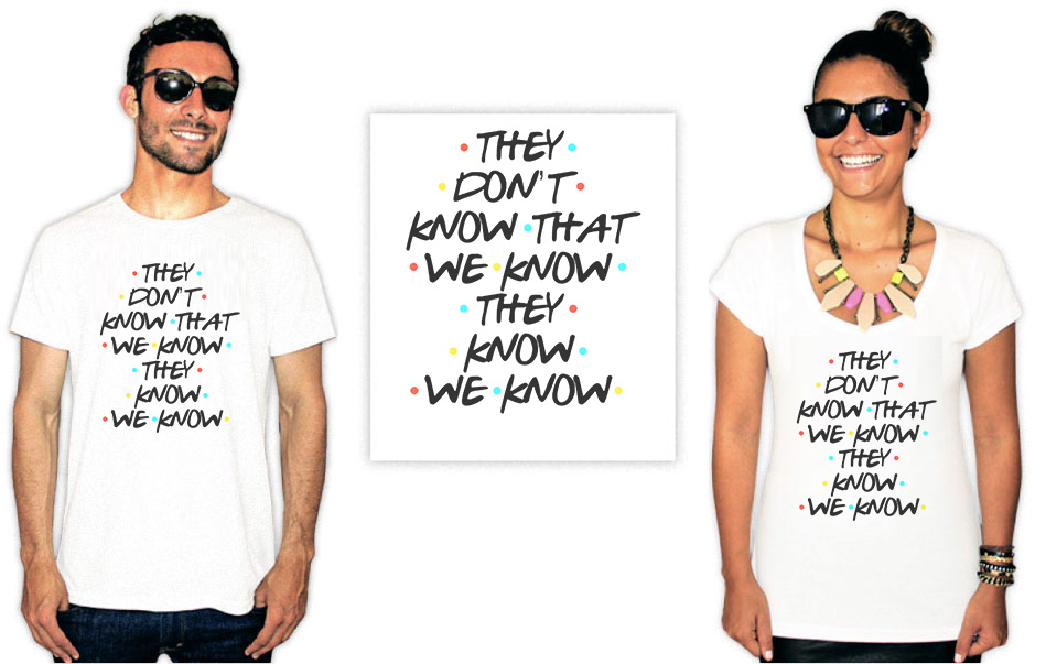 Camiseta com estampas da série Friends they don't know that we know